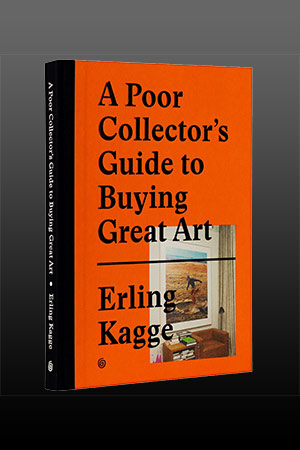 A Poor Collector's Guide to Buying Great Art by Erling Kagge